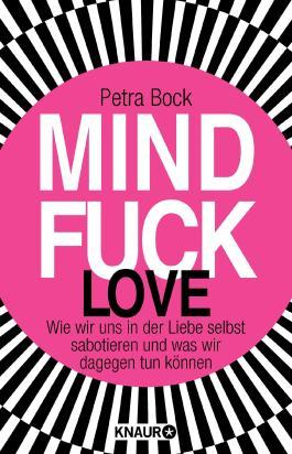 Mindfuck Love: Wie wir uns in der Liebe selbst sabotieren und was wir dagegen tun können
