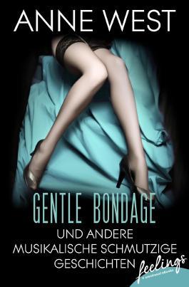 Gentle Bondage: und andere musikalische schmutzige Geschichten