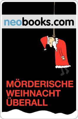 Mörderische Weihnacht überall: Zwölf Weihnachtskrimis quer durch die Republik (Neobooks)