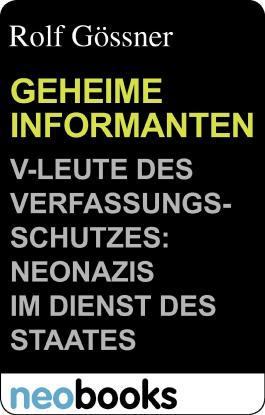 Neobooks - Geheime Informanten: V-Leute des Verfassungsschutzes: Neonazis im Dienst des Staates