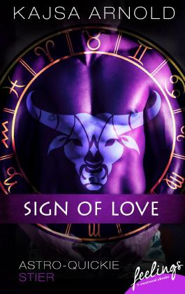 Sign of Love: Astro-Quickie: Stier (feelings emotional eBooks)