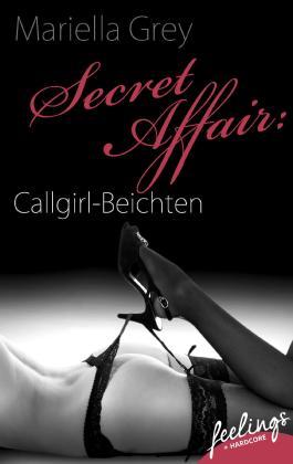 Secret Affair: Callgirl-Beichten: Erotische Abenteuer (feelings emotional eBooks)