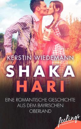 Shakahari: Eine romantische Geschichte aus dem bayrischen Oberland (feelings emotional eBooks)