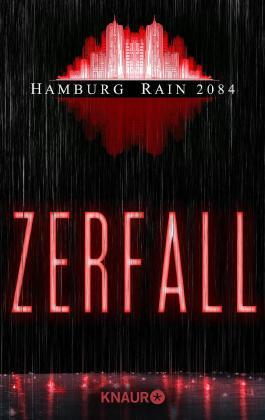 Hamburg Rain 2084. Zerfall: Dystopie (KNAUR eRIGINALS)