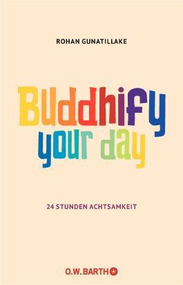 Buddhify Your Day: 24 Stunden Achtsamkeit (Kindle Single)