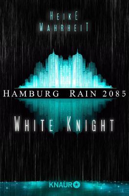 Hamburg Rain 2085. White Knight: Dystopie