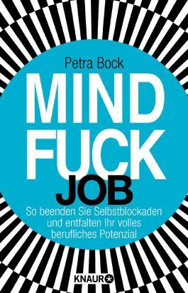 Mindfuck Job: So beenden Sie Selbstblockaden und entfalten Ihr volles berufliches Potenzial