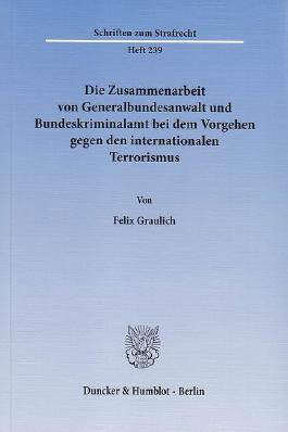 Die Zusammenarbeit von Generalbundesanwalt und Bundeskriminalamt bei dem Vorgehen gegen den internationalen Terrorismus.