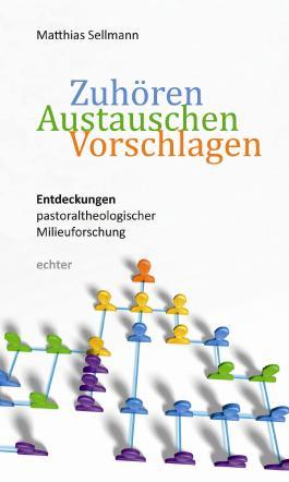 Zuhören - Austauschen - Vorschlagen: Entdeckungen pastoraltheologischer Milieuforschung