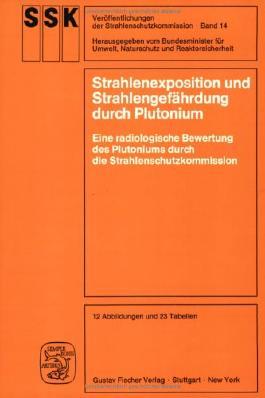 Strahlenexposition und Strahlengefährdung durch Plutonium: Eine radiologische Bewertung des Plutoniums durch die Strahlenschutzkommission