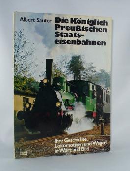 Die Königlich Preussischen Staatseisenbahnen. ihre Geschichte, Lokomotiven und Wagen in Wort u. Bild.