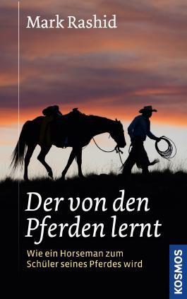 Der von den Pferden lernt: Ein Horseman wird zum Schüler seines Pferdes