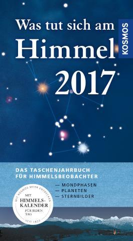 Was tut sich am Himmel 2017: Das Taschenjahrbuch für Himmelsbeobachter
