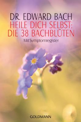 Heile Dich selbst: Die 38 Bachblüten