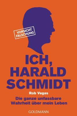 Ich, Harald Schmidt: Die ganze unfassbare Wahrheit über mein Leben