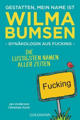 Gestatten, mein Name ist Wilma Bumsen, Gynäkologin aus Fucking