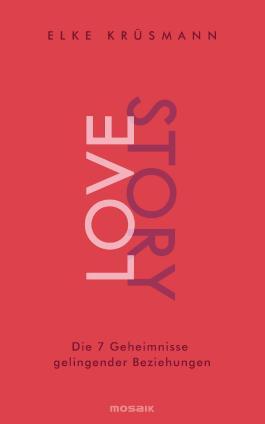 Lovestory - Die 7 Geheimnisse gelingender Beziehungen