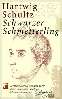 Schwarzer Schmetterling: Zwanzig Kapitel aus dem Leben des romantischen Dichters Clemens Brentano