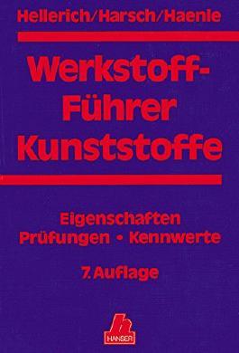 Werkstoff-Führer Kunststoffe: Eigenschaften - Prüfungen - Kennwerte 7. Auflage