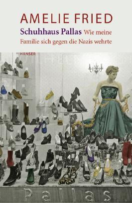 Schuhhaus Pallas. Wie meine Familie sich gegen die Nazis wehrte