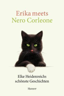 Erika meets Nero Corleone: Elke Heidenreichs schönste Geschichten