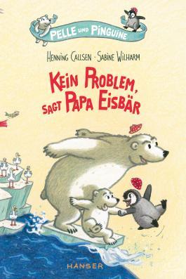 Pelle und Pinguine - Kein Problem, sagt Papa Eisbär