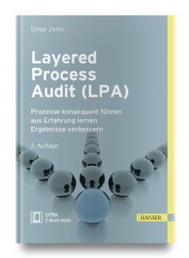 Layered Process Audit (LPA): Prozesse konsequent führen aus Erfahrung lernen Ergebnisse verbessern