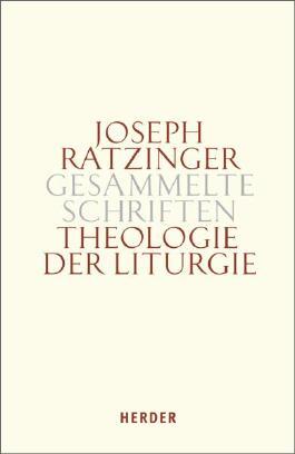 Joseph Ratzinger - Gesammelte Schriften / Theologie der Liturgie