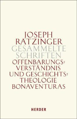 Joseph Ratzinger - Gesammelte Schriften / Offenbarungsverständnis und Geschichtstheologie Bonaventuras