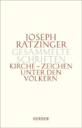 Joseph Ratzinger - Gesammelte Schriften / Zeichen unter den Völkern