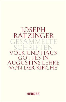 Joseph Ratzinger - Gesammelte Schriften / Volk und Haus Gottes in Augustins Lehre von der Kirche