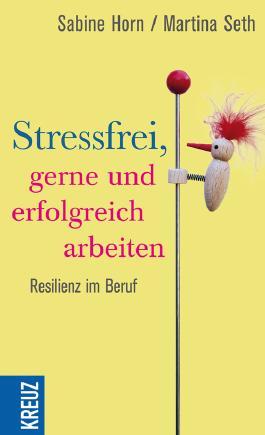 Stressfrei, gerne und erfolgreich arbeiten: Resilienz im Beruf