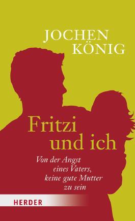 Fritzi und ich: Von der Angst eines Vaters, keine gute Mutter zu sein
