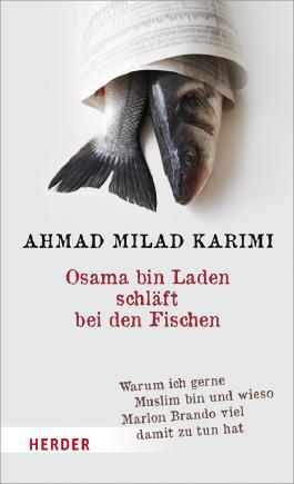 Osama bin Laden schläft bei den Fischen: Warum ich gerne Muslim bin und wieso Marlon Brando viel damit zu tun hat