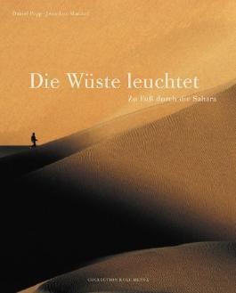 Die Wüste leuchtet. Zu Fuss durch die Sahara