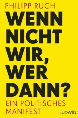 Wenn nicht wir, wer dann? - Ein politisches Manifest