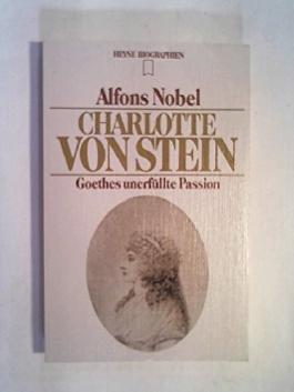 Charlotte von Stein. Goethes unerfüllte Passion.
