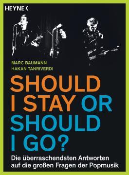 Should I stay or should I go?: Die überraschendsten Antworten auf die großen Fragen der Popmusik