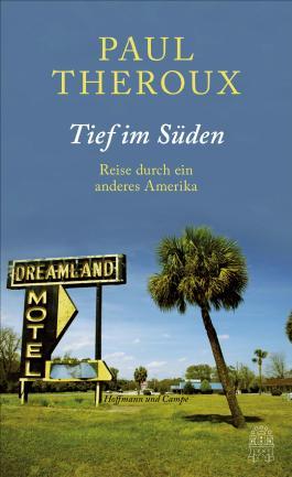 Tief im Süden - Reisen durch ein anderes Amerika