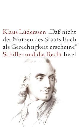 »... daß nicht der Nutzen des Staats Euch als Gerechtigkeit erscheine«: Schiller und das Recht