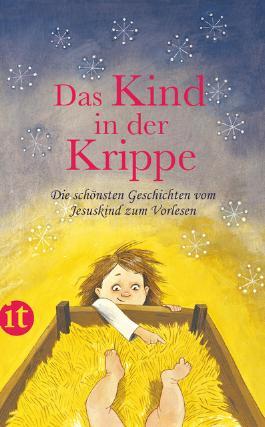 Das Kind in der Krippe - Die schönsten Geschichten vom Jesuskind zum Vorlesen für die ganze Familie