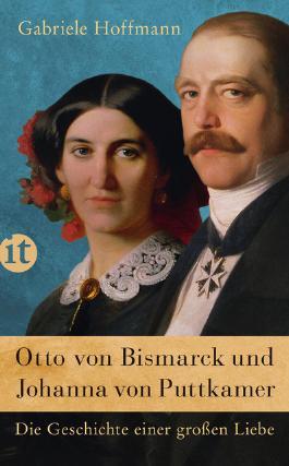 Otto von Bismarck und Johanna von Puttkamer - Die Geschichte einer großen Liebe