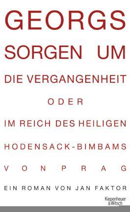 Georgs Sorgen um die Vergangenheit oder Im Reich des heiligen Hodensack-Bimbams von Prag