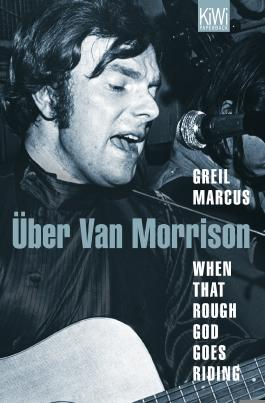 When That Rough God Goes Riding. Über Van Morrison