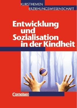 Kursthemen Erziehungswissenschaft. Allgemeine Ausgabe / Heft 3 - Entwicklung und Sozialisation in der Kindheit