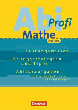 Abi-Profi Mathe. Prüfungswissen - Lösungsstrategien und Tipps - Abituraufgaben mit ausführlichen Lösungswegen / Analysis