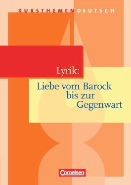 Kursthemen Deutsch / Lyrik: Liebe vom Barock bis zur Gegenwart