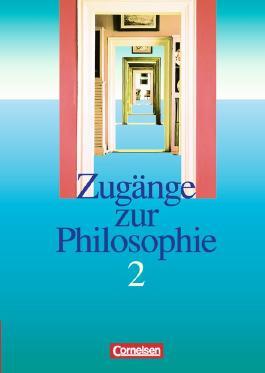 Zugänge zur Philosophie / Band II - Schülerbuch