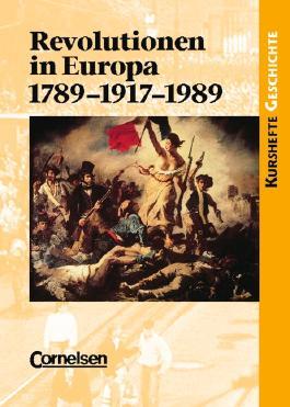 Kurshefte Geschichte / Revolutionen in Europa: 1789-1917-1989