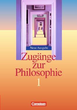 Zugänge zur Philosophie / Band I - Schülerbuch